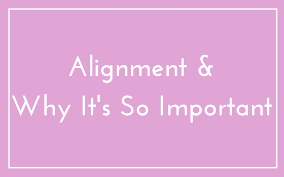 Alignment & Why It's So Important